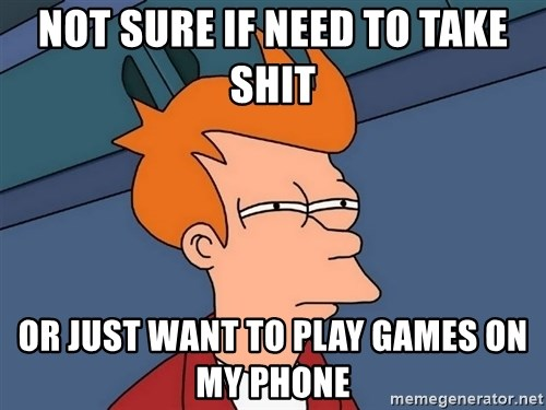 Futurama Fry - Not sure if need to take shit or just want to play games on my phone