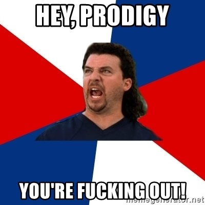kenny powers - Hey, Prodigy you're fucking out!