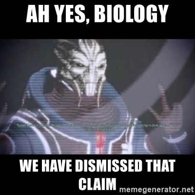 Ah, Yes, Reapers - AH yes, biology we have dismissed that claim