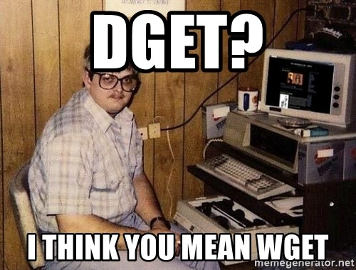 Nerd - dget? i think you mean wget