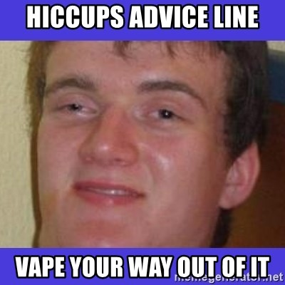 rally drunk guy - Hiccups ADVICE LINE Vape your wAY OUT OF IT
