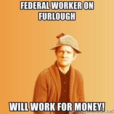 TIPICAL ABSURD - Federal Worker on Furlough Will Work for money!