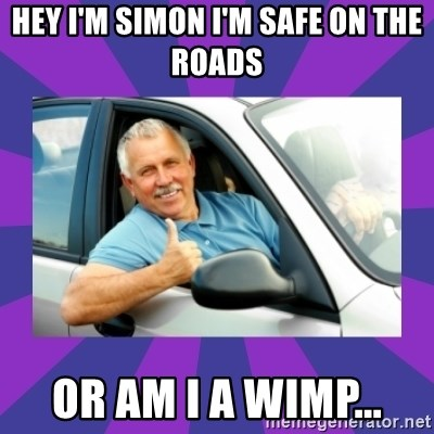 Perfect Driver - HEY I'M SIMON I'M SAFE ON THE ROADS  OR AM I A WIMP...