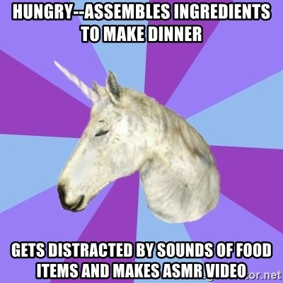 ASMR Unicorn - Hungry--Assembles ingredients to make dinner gets distracted by sounds of food items and makes asmr video