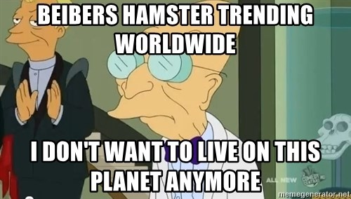 dr farnsworth - Beibers hamster trending worldwide I don't want to live on this planet anymore