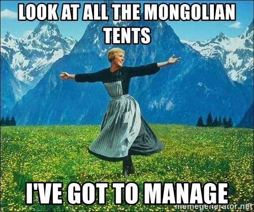 Look at all the things - Look at all the mongolian tents I've got to manage