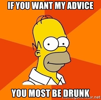 Homer Advice - IF YOU WANT MY ADVICE YOU MOST BE DRUNK