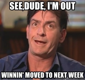 Sheen Derp - see,dude, i'm out winnin' moved to next week