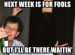 Drunk Charlie Sheen - NEXT WEEK IS FOR FOOLS BUT I'LL BE THERE WAITIN'