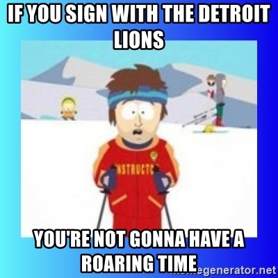 super cool ski instructor - if you sign with the detroit lions you're not gonna have a roaring time