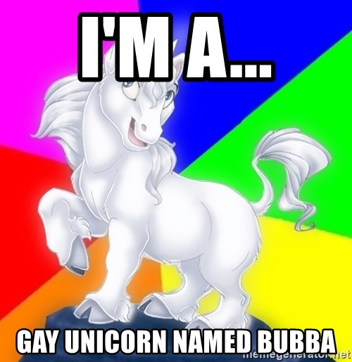 Gayy Unicorn - I'M A... GAY UNICORN NAMED BUBBA