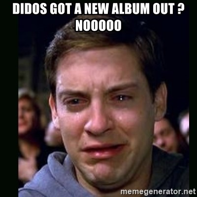crying peter parker - DIDOS GOT A NEW ALBUM OUT ?NOOOOO