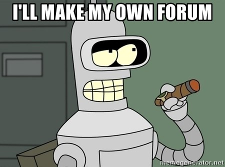 Typical Bender - I'll make my own Forum