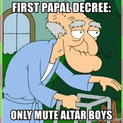 Herbert from family guy - first papal decree: only mute altar boys