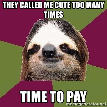 Just-Lazy-Sloth - They called me cute too many times time to pay