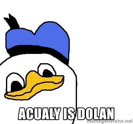 Dolan duck -  ACUALY IS DOLAN