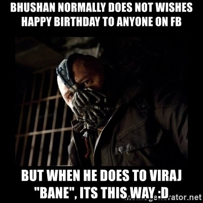 "Bane Meme - Bhushan normally does not wishes happy birthday to anyone on fb but when he does to viraj ""bane"", its this way :D"