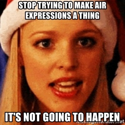 trying to make fetch happen  - stop trying to make air expressions a thing it's not going to happen