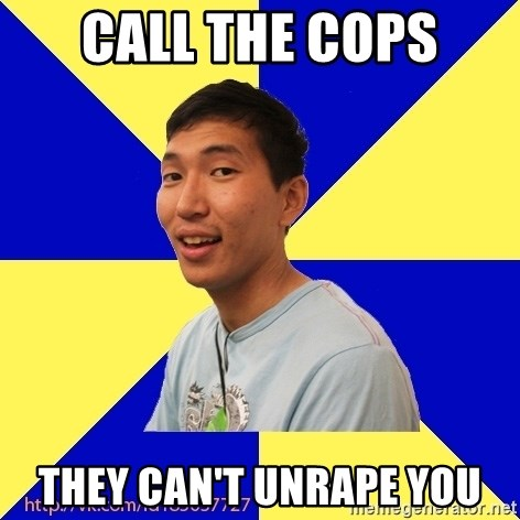 Jerk Aldarik - call the cops they can't unrape you