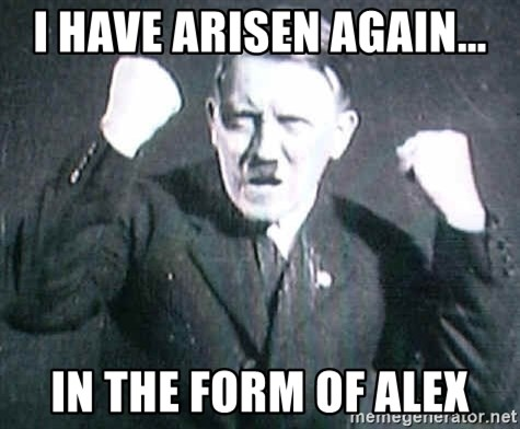 Successful Hitler - i have arisen again... in the form of alex