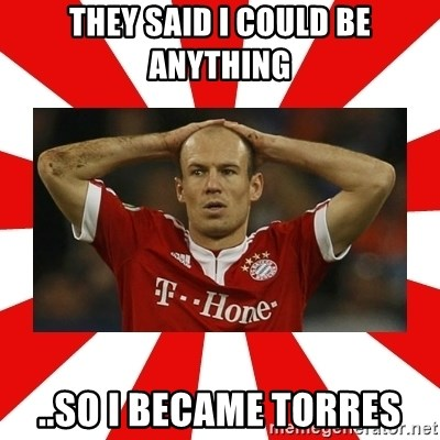 robben - they said i could be anything ..so i became torres