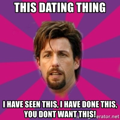 zohan - This dating thing I have seen this, I have done this, you dont want this!