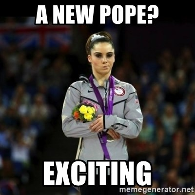 Unimpressed McKayla Maroney - A new pope? exciting