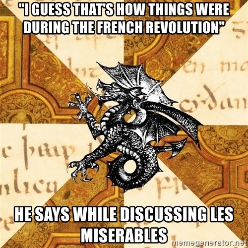"""History Major Heraldic Beast - """"I guess that's how things were during the French Revolution"""" He says while discussing Les Miserables"""
