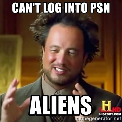 ancient alien guy - CAN'T LOG INTO PSN  ALIENS