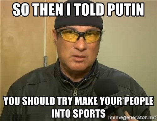Steven Seagal Mma - so then i told putin you should try make your people into sports