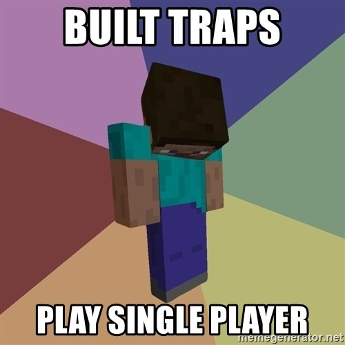 Depressed Minecraft Guy - BUILT TRAPS PLAY SINGLE PLAYER