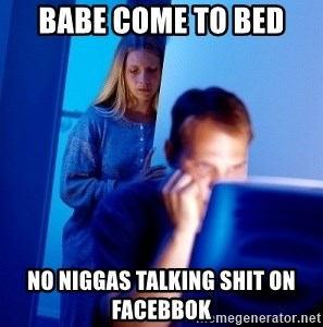 Internet Husband - babe come to bed  no niggas talking shit on facebbok