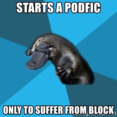 Podfic Platypus - starts a podfic only to suffer from block