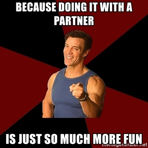 Tony Horton - Because doing it with a partner is just so much more fun