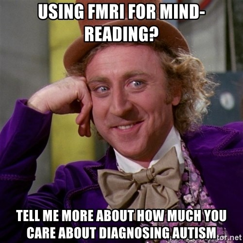 Willy Wonka - using fMRI for mind-reading? Tell me more about how much you care about Diagnosing autism