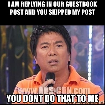 Willie Revillame U dont do that to me Prince22 - i am replying in our guestbook post and you skipped my post you dont do that to me