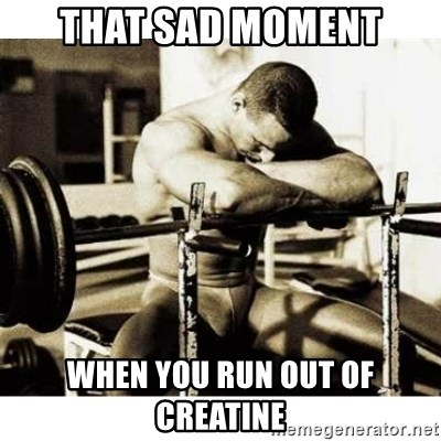 Sad Bodybuilder - That sad moment When you run out of creatine