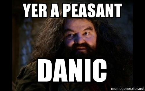 Yer A Wizard Harry Hagrid - Yer a Peasant Danic