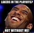 Kobe Bryant - Lakers in the playoffs? not without me!