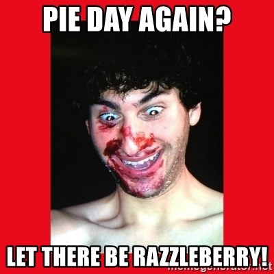 MarcusAndronicus - Pie day again? Let there be Razzleberry!