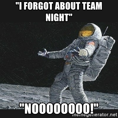 "Unlucky astronaut - ""I forgot about team night"" ""Noooooooo!"""