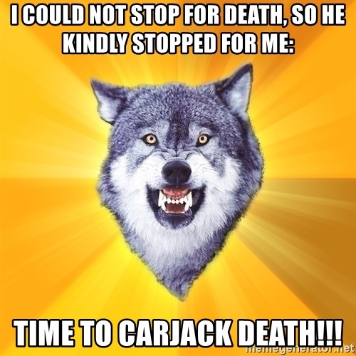Courage Wolf - I could not Stop for death, so he kindly stopped for me: Time to carjack Death!!!