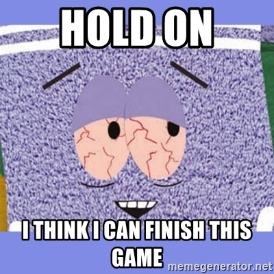 Towelie - HOLD ON  I THINK I CAN FINISH THIS GAME