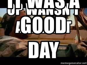 It was a good day - op wansn't a faggot                                    it was a good day