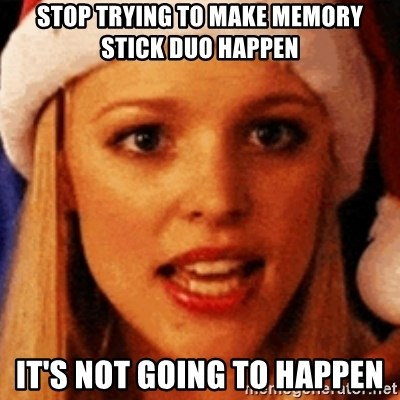 trying to make fetch happen  - STOP TRYING TO MAKE MEMORY STICK DUO HAPPEN IT'S not going to happen