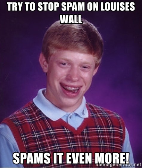 Bad Luck Brian - try to stop spam on louises wall spams it even more!