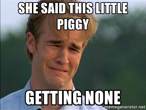Crying Man - SHE SAID THIS LITTLE PIGGY  GETTING NONE