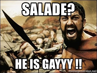 This Is Sparta Meme - salade? he is gayyy !!