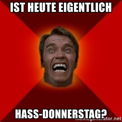 Angry Arnold - IST HEUTE EIGENTLICH HASS-DONNERSTAG?