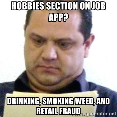 dubious history teacher - Hobbies section on job app? drinking, smoking weed, and retail fraud
